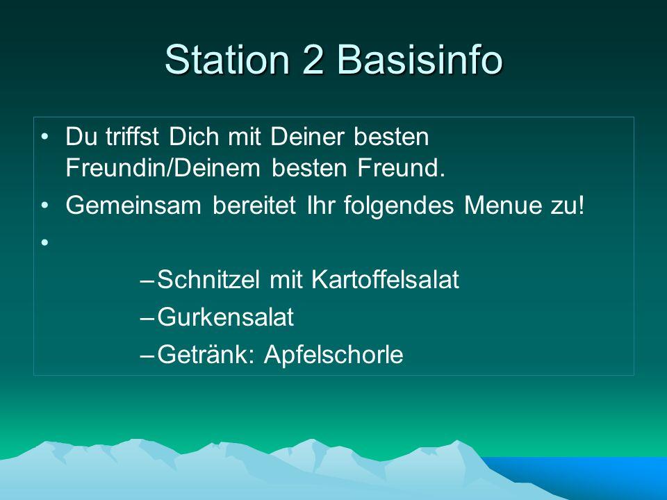 Station 2 Basisinfo Du triffst Dich mit Deiner besten Freundin/Deinem besten Freund. Gemeinsam bereitet Ihr folgendes Menue zu!