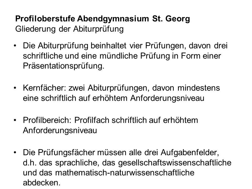 Profiloberstufe Abendgymnasium St. Georg Gliederung der Abiturprüfung