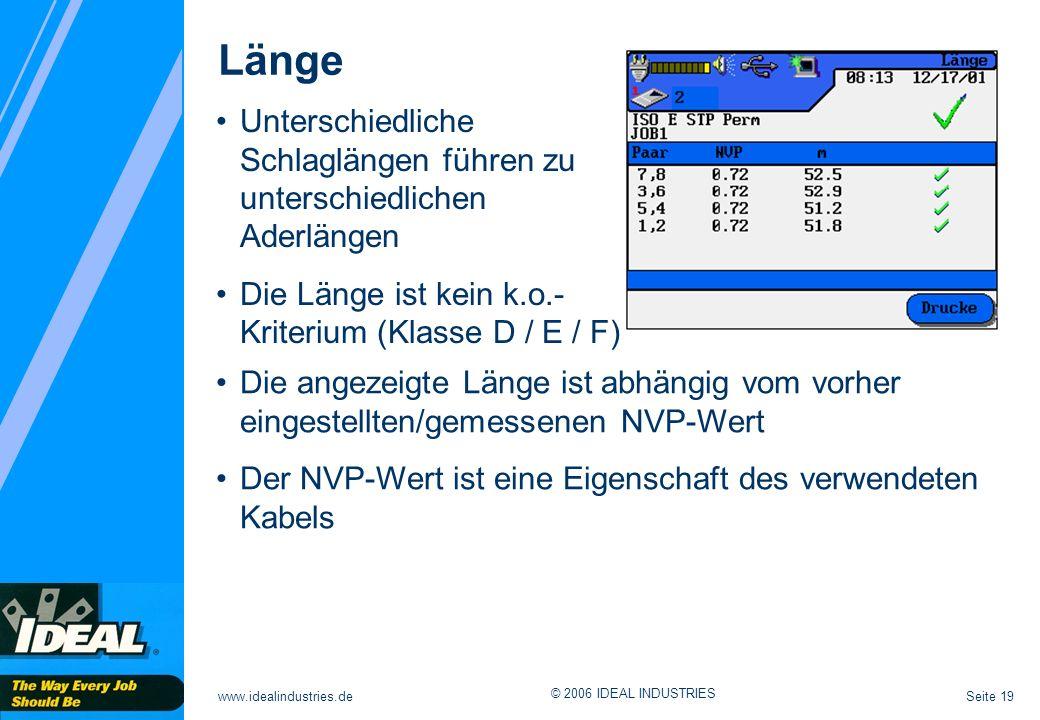 Länge Unterschiedliche Schlaglängen führen zu unterschiedlichen Aderlängen. Die Länge ist kein k.o.-Kriterium (Klasse D / E / F)
