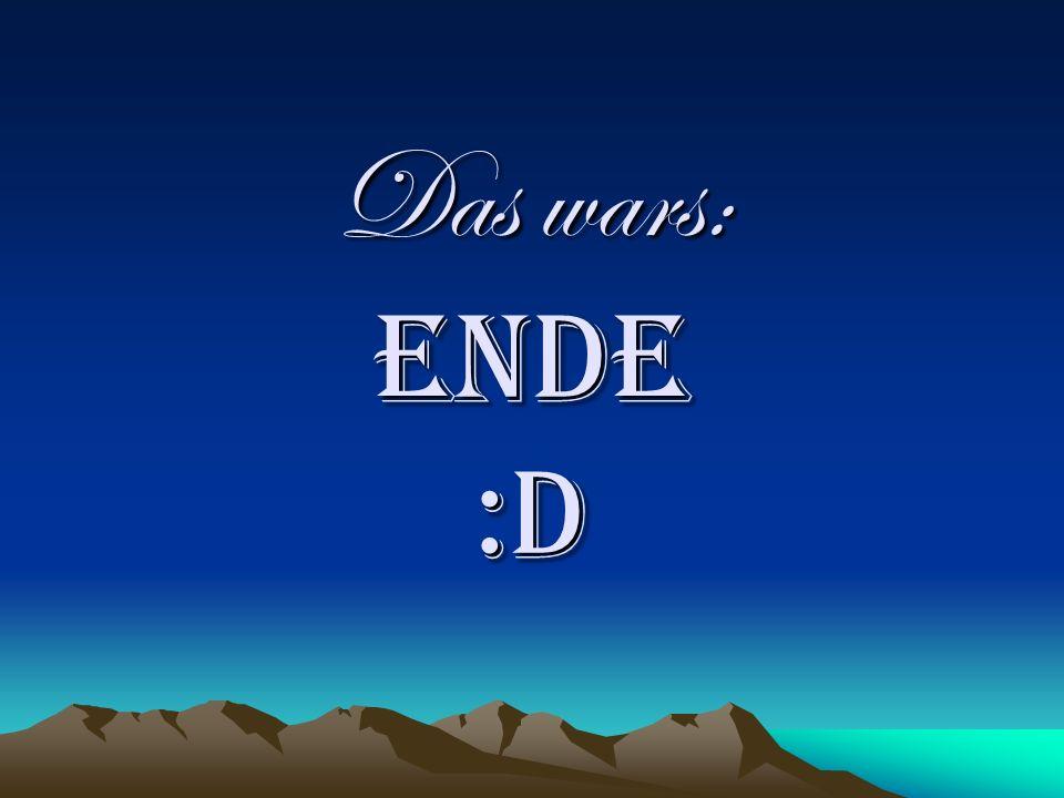 Das wars: ENDE :D