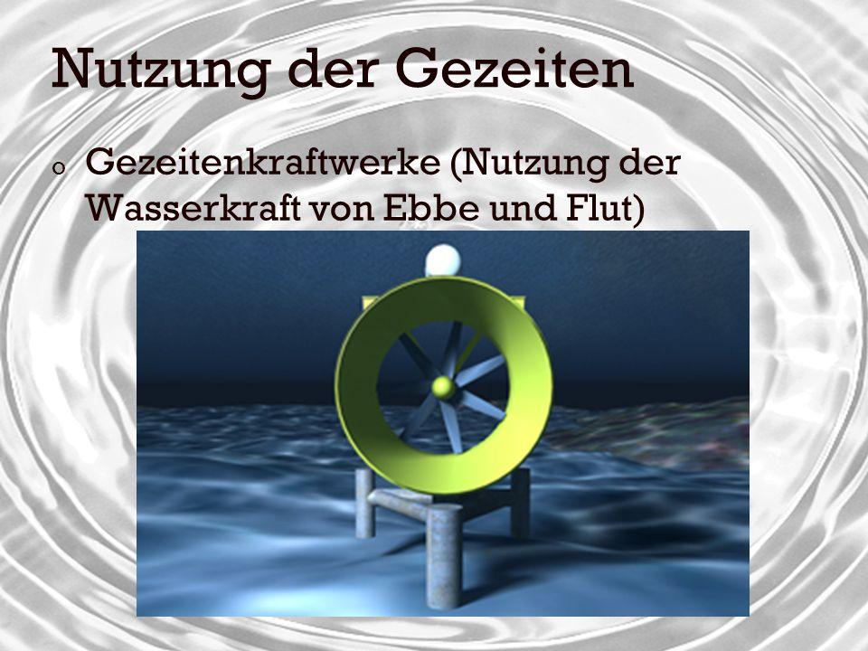 Nutzung der Gezeiten Gezeitenkraftwerke (Nutzung der Wasserkraft von Ebbe und Flut)