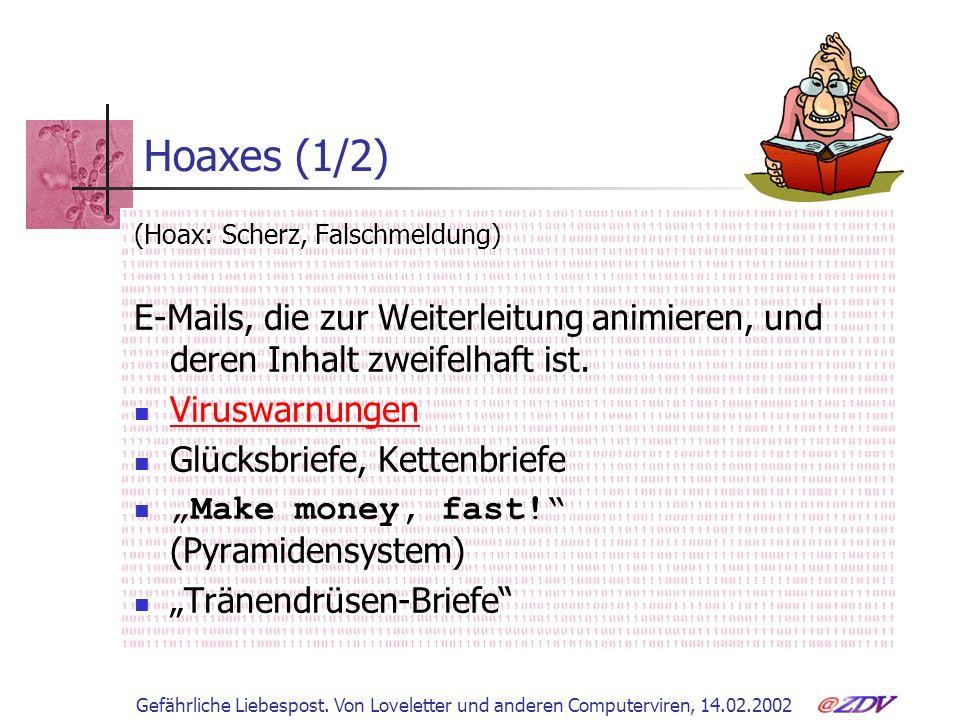 Hoaxes (1/2) (Hoax: Scherz, Falschmeldung) E-Mails, die zur Weiterleitung animieren, und deren Inhalt zweifelhaft ist.