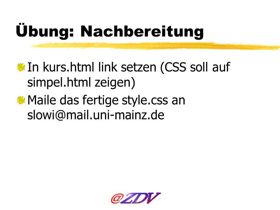 Übung: Nachbereitung In kurs.html link setzen (CSS soll auf simpel.html zeigen) Maile das fertige style.css an slowi@mail.uni-mainz.de.