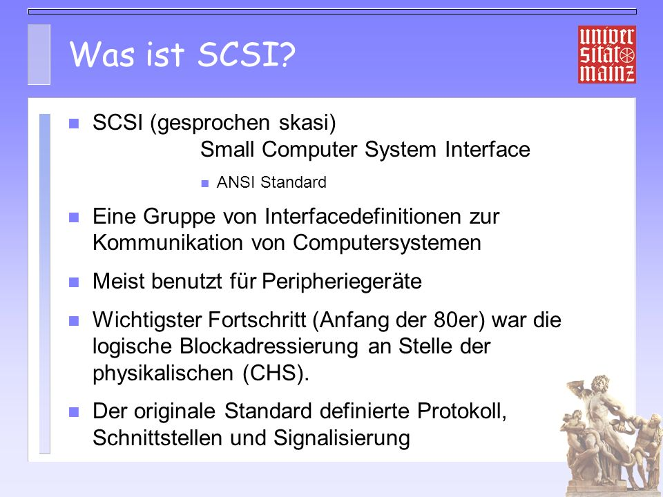 Was ist SCSI SCSI (gesprochen skasi) Small Computer System Interface