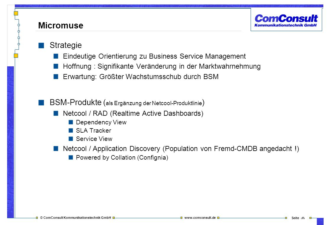 Micromuse Strategie. Eindeutige Orientierung zu Business Service Management. Hoffnung : Signifikante Veränderung in der Marktwahrnehmung.