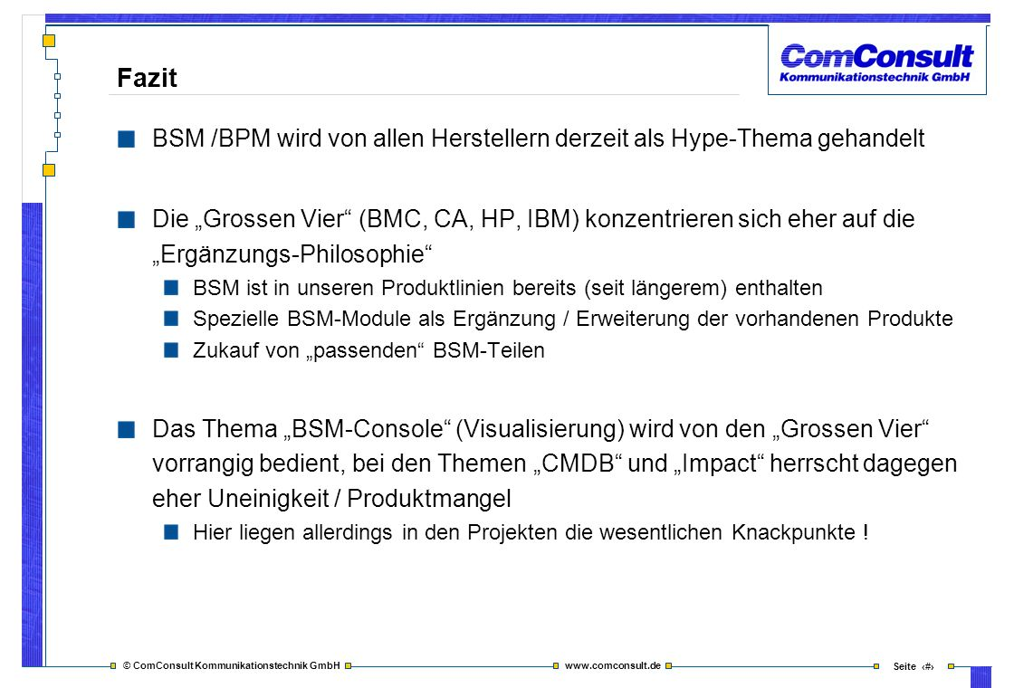 Fazit BSM /BPM wird von allen Herstellern derzeit als Hype-Thema gehandelt.