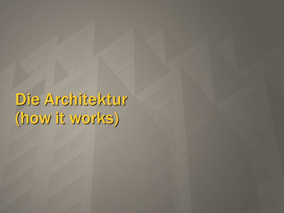 Die Architektur (how it works)
