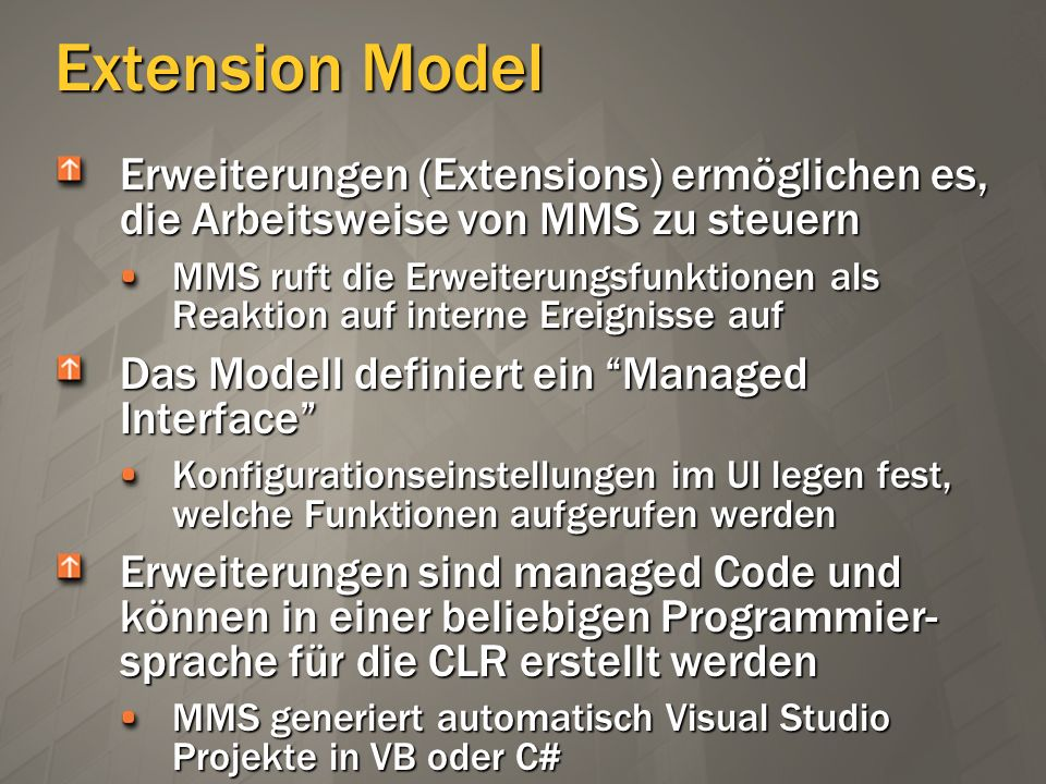 Extension ModelErweiterungen (Extensions) ermöglichen es, die Arbeitsweise von MMS zu steuern.
