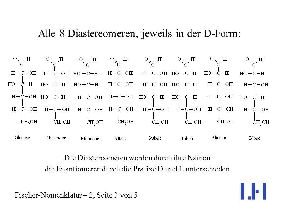 Alle 8 Diastereomeren, jeweils in der D-Form: