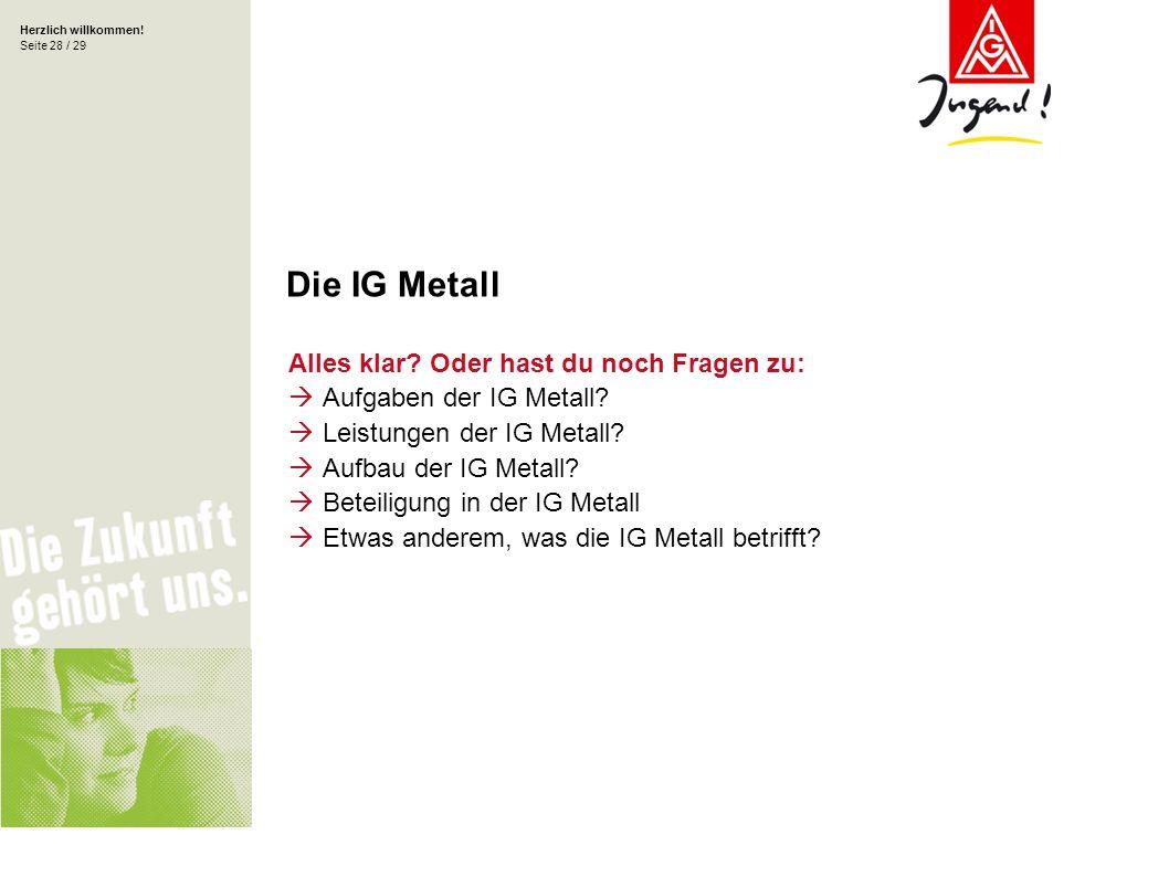 Die IG Metall Alles klar Oder hast du noch Fragen zu: