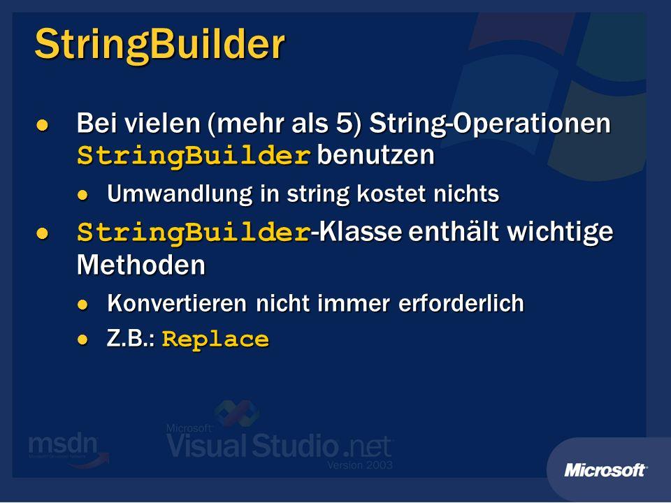 StringBuilder Bei vielen (mehr als 5) String-Operationen StringBuilder benutzen. Umwandlung in string kostet nichts.