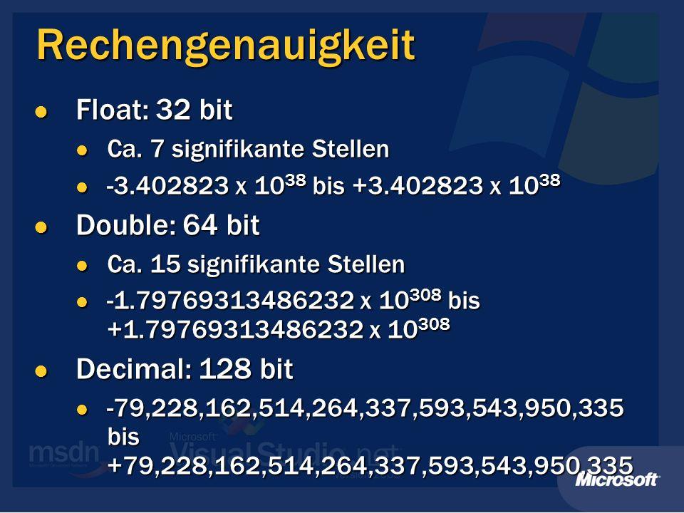 Rechengenauigkeit Float: 32 bit Double: 64 bit Decimal: 128 bit