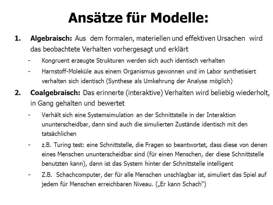 Ansätze für Modelle: Algebraisch: Aus dem formalen, materiellen und effektiven Ursachen wird das beobachtete Verhalten vorhergesagt und erklärt.