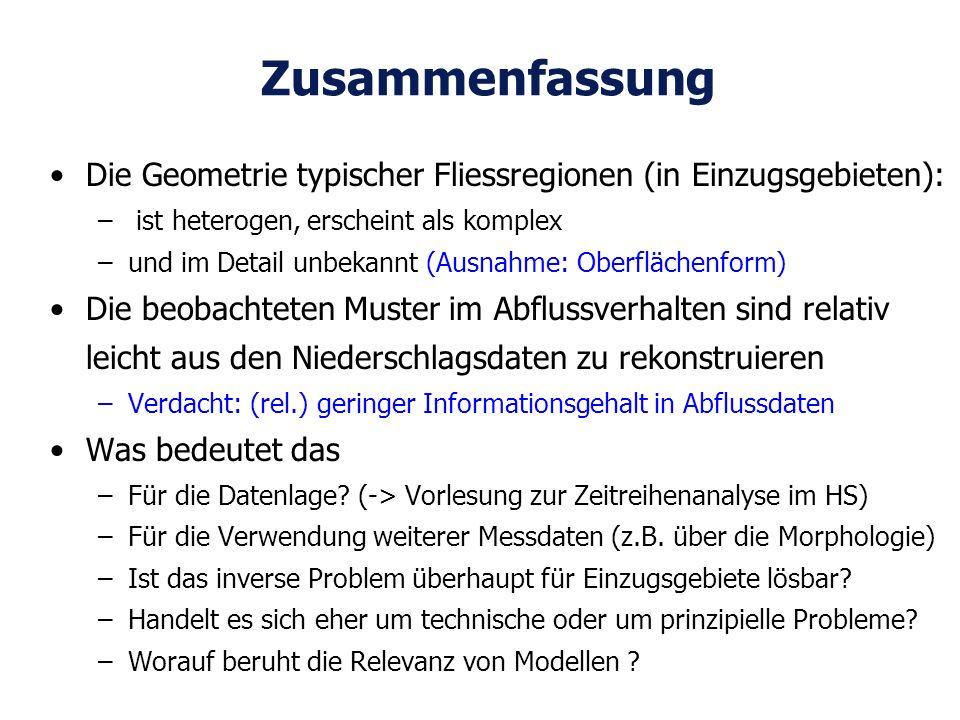 Zusammenfassung Die Geometrie typischer Fliessregionen (in Einzugsgebieten): ist heterogen, erscheint als komplex.