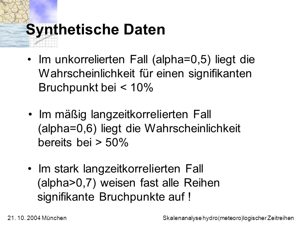 Synthetische Daten Im unkorrelierten Fall (alpha=0,5) liegt die Wahrscheinlichkeit für einen signifikanten Bruchpunkt bei < 10%