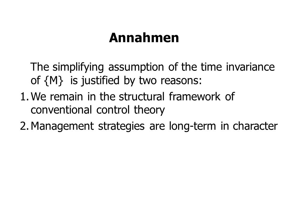 Annahmen The simplifying assumption of the time invariance of {M} is justified by two reasons:
