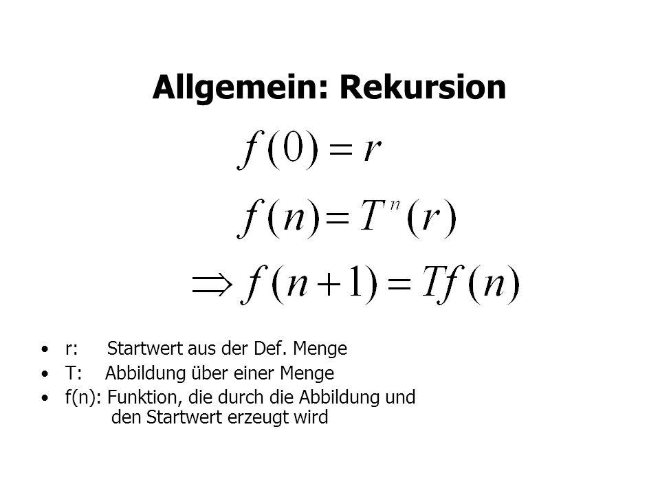 Allgemein: Rekursion r: Startwert aus der Def. Menge