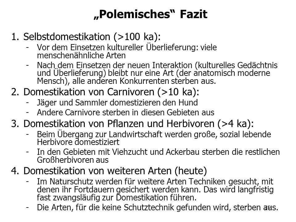 """Polemisches Fazit Selbstdomestikation (>100 ka):"