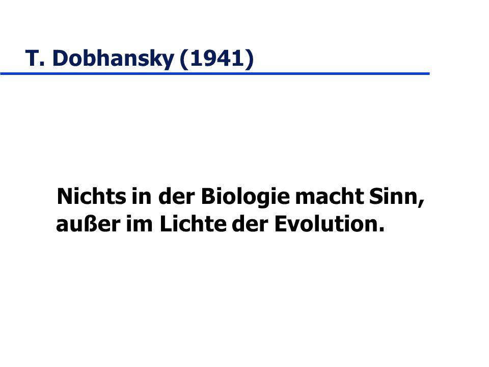 Nichts in der Biologie macht Sinn, außer im Lichte der Evolution.