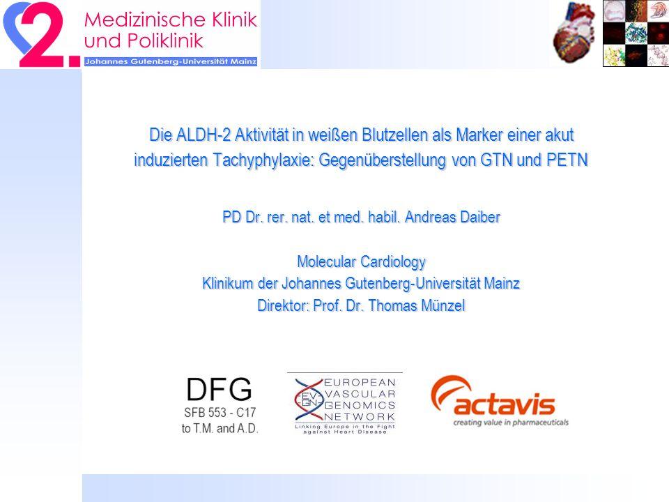 Die ALDH-2 Aktivität in weißen Blutzellen als Marker einer akut induzierten Tachyphylaxie: Gegenüberstellung von GTN und PETN PD Dr.