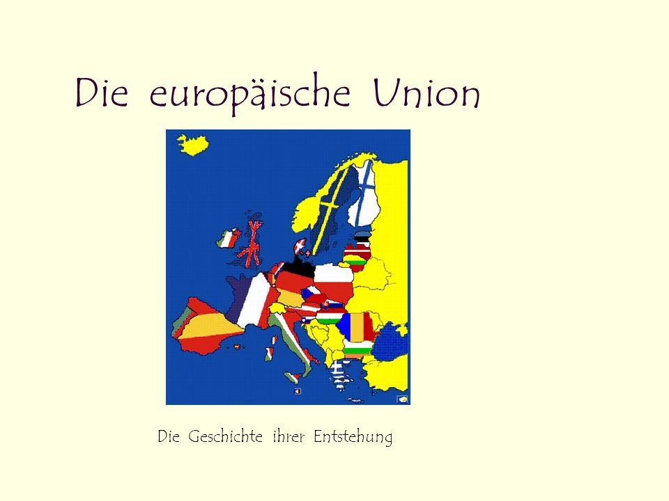 Die europäische Union Die Geschichte ihrer Entstehung