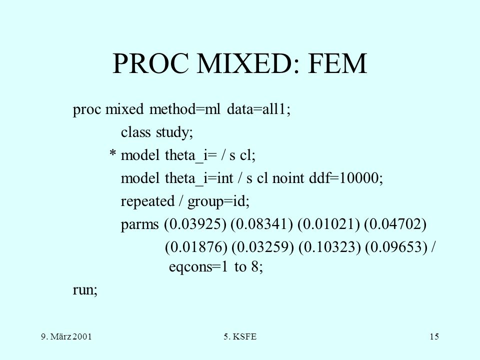 PROC MIXED: FEM proc mixed method=ml data=all1; class study;