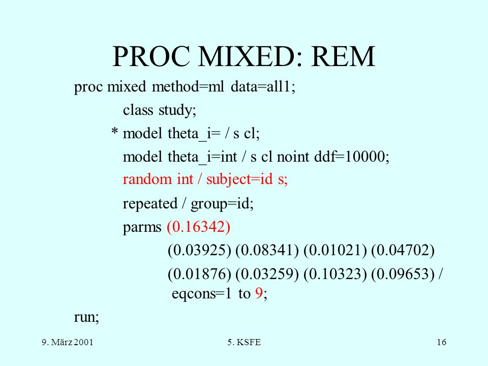 PROC MIXED: REM proc mixed method=ml data=all1; class study;
