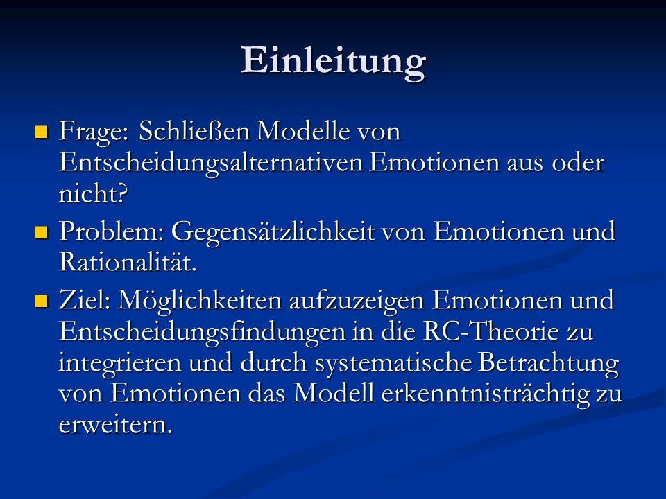 Einleitung Frage: Schließen Modelle von Entscheidungsalternativen Emotionen aus oder nicht
