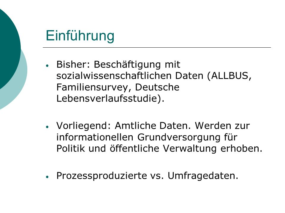 EinführungBisher: Beschäftigung mit sozialwissenschaftlichen Daten (ALLBUS, Familiensurvey, Deutsche Lebensverlaufsstudie).