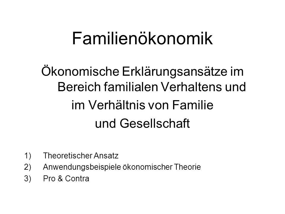 Familienökonomik Ökonomische Erklärungsansätze im Bereich familialen Verhaltens und. im Verhältnis von Familie.