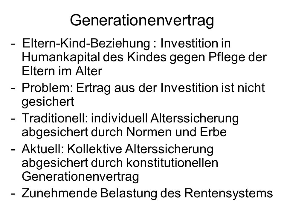 Generationenvertrag - Eltern-Kind-Beziehung : Investition in Humankapital des Kindes gegen Pflege der Eltern im Alter.
