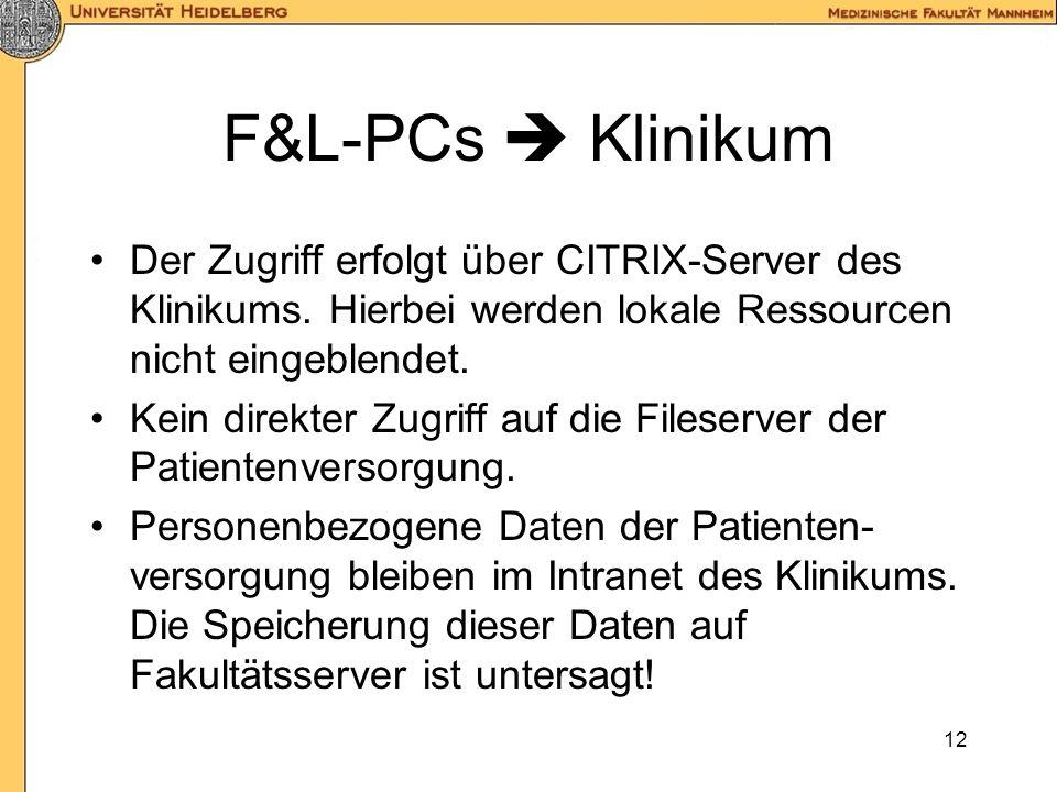 F&L-PCs  Klinikum Der Zugriff erfolgt über CITRIX-Server des Klinikums. Hierbei werden lokale Ressourcen nicht eingeblendet.