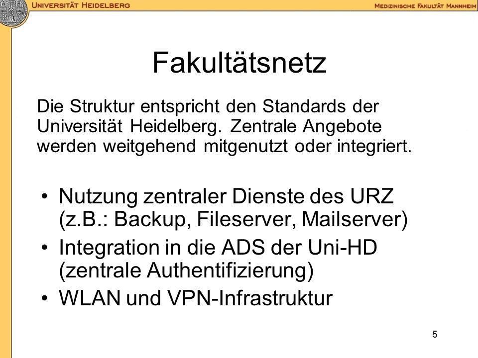 Fakultätsnetz Die Struktur entspricht den Standards der Universität Heidelberg. Zentrale Angebote werden weitgehend mitgenutzt oder integriert.