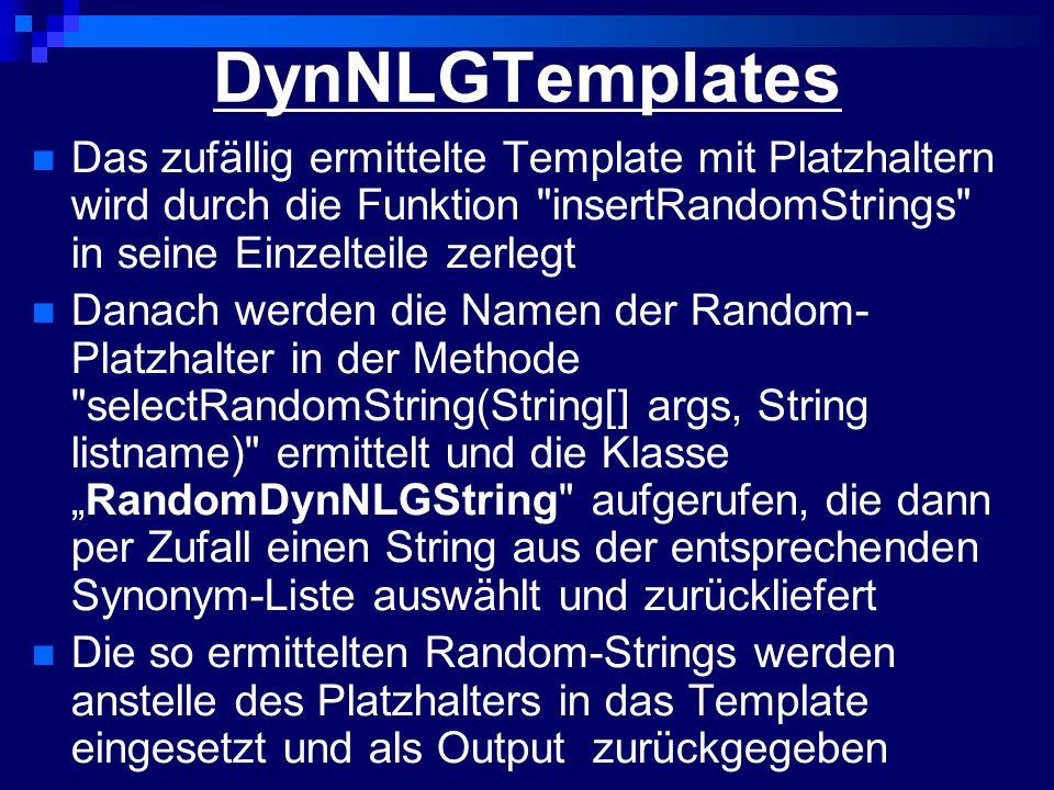DynNLGTemplates Das zufällig ermittelte Template mit Platzhaltern wird durch die Funktion insertRandomStrings in seine Einzelteile zerlegt.