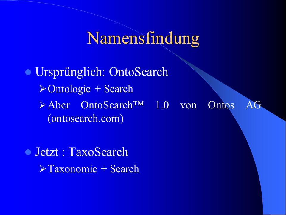 Namensfindung Ursprünglich: OntoSearch Jetzt : TaxoSearch