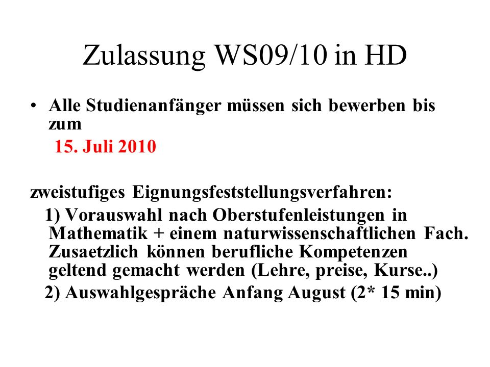 Zulassung WS09/10 in HD Alle Studienanfänger müssen sich bewerben bis zum. 15. Juli 2010. zweistufiges Eignungsfeststellungsverfahren: