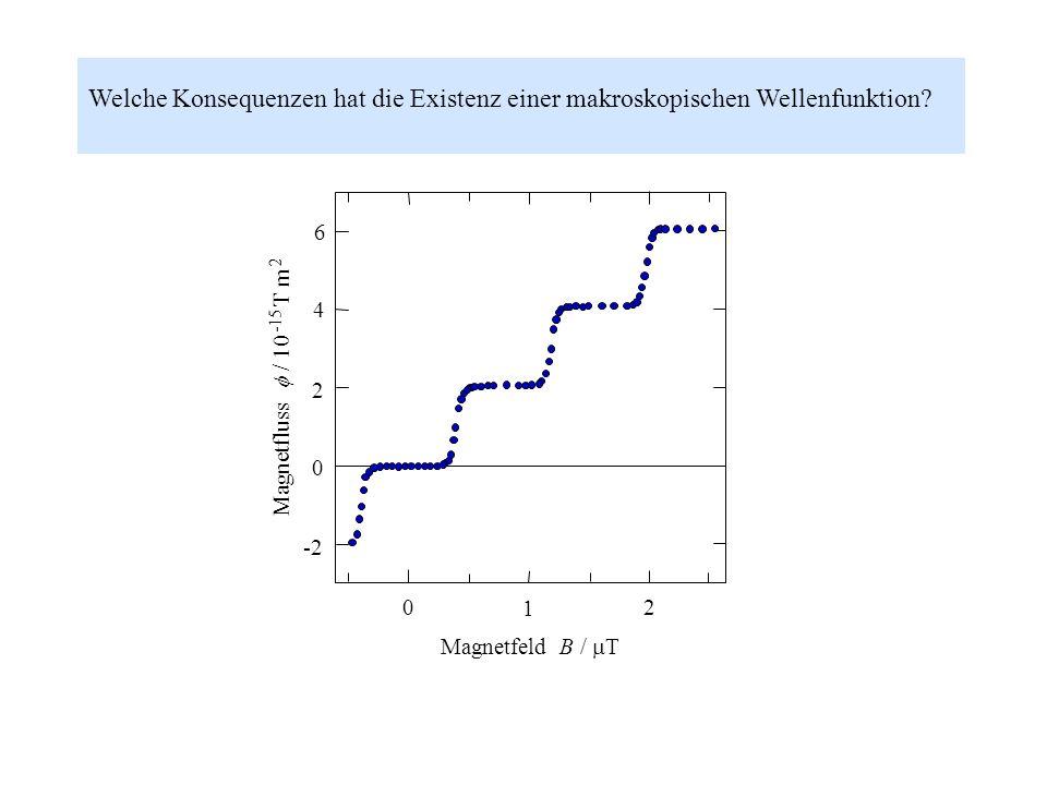 Welche Konsequenzen hat die Existenz einer makroskopischen Wellenfunktion