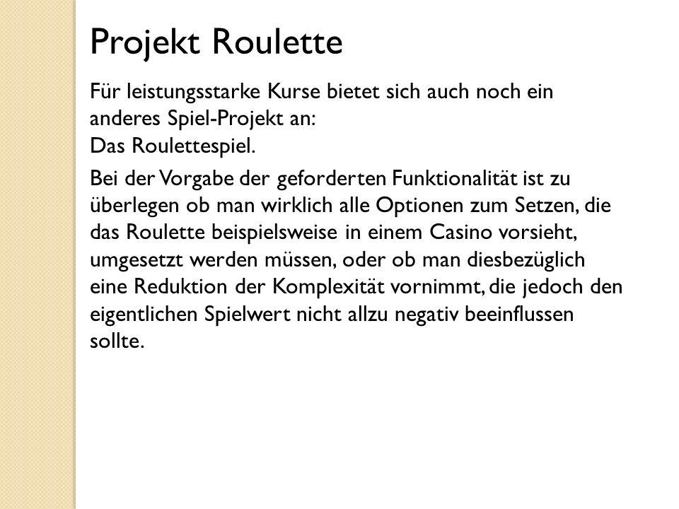 Projekt Roulette Für leistungsstarke Kurse bietet sich auch noch ein anderes Spiel-Projekt an: Das Roulettespiel.