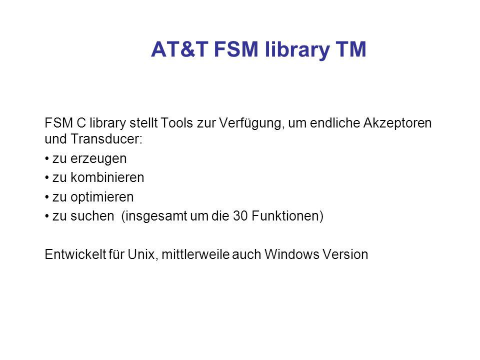 AT&T FSM library TM FSM C library stellt Tools zur Verfügung, um endliche Akzeptoren und Transducer: