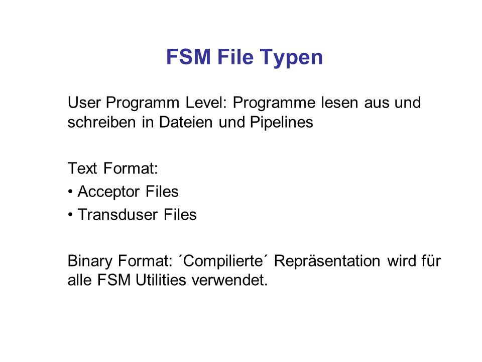 FSM File Typen User Programm Level: Programme lesen aus und schreiben in Dateien und Pipelines. Text Format: