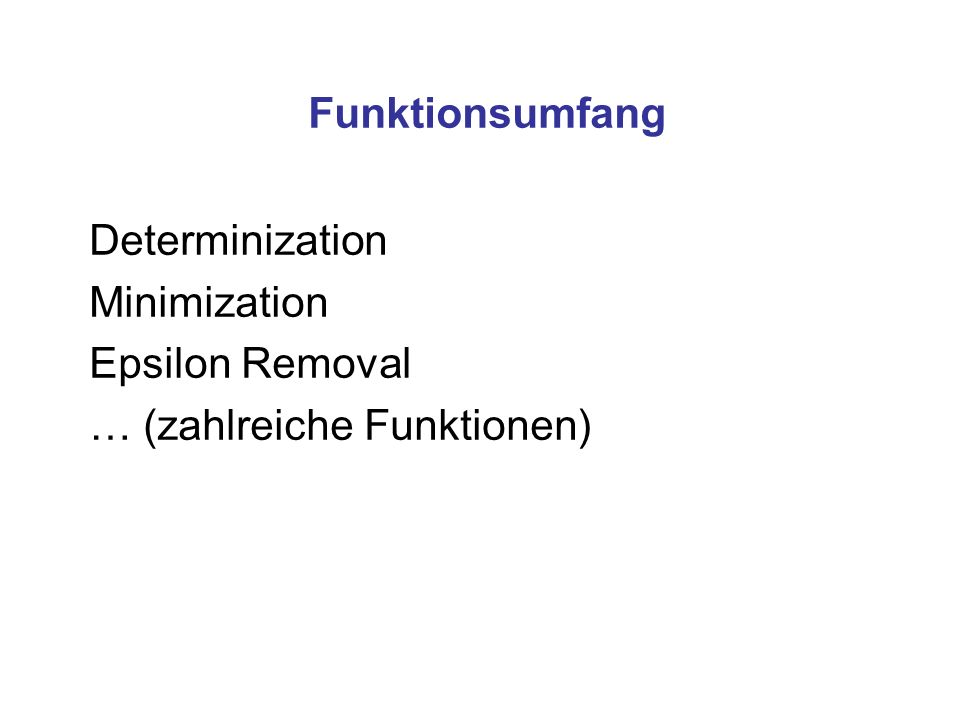 Determinization Minimization Epsilon Removal … (zahlreiche Funktionen)