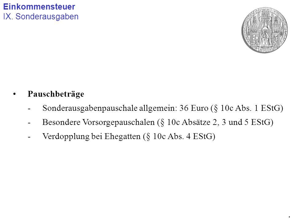 Einkommensteuer IX. Sonderausgaben. Pauschbeträge. Sonderausgabenpauschale allgemein: 36 Euro (§ 10c Abs. 1 EStG)