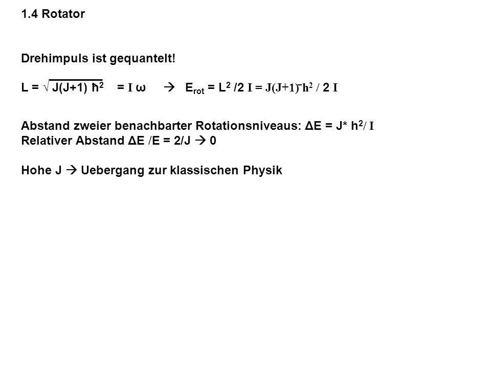 1.4 Rotator Drehimpuls ist gequantelt! L = √ J(J+1) h2 = I ω  Erot = L2 /2 I = J(J+1) h2 / 2 I.