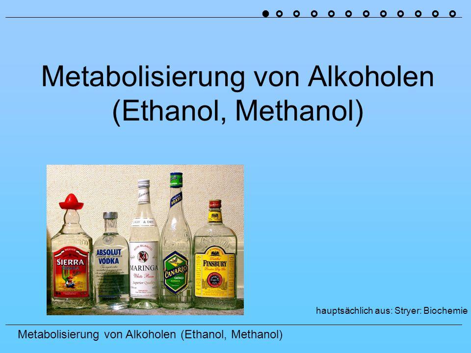 Metabolisierung von Alkoholen (Ethanol, Methanol)