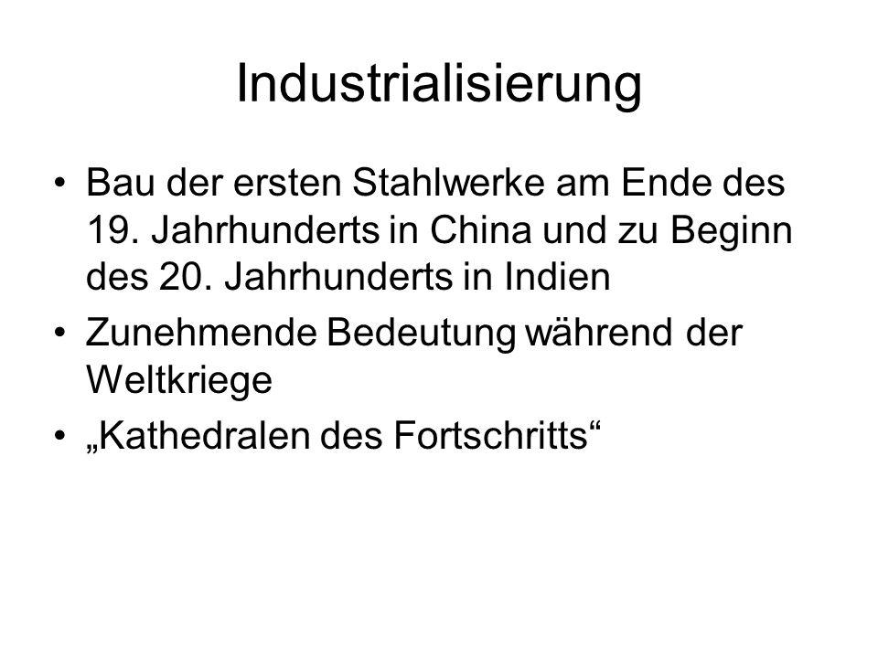 Industrialisierung Bau der ersten Stahlwerke am Ende des 19. Jahrhunderts in China und zu Beginn des 20. Jahrhunderts in Indien.