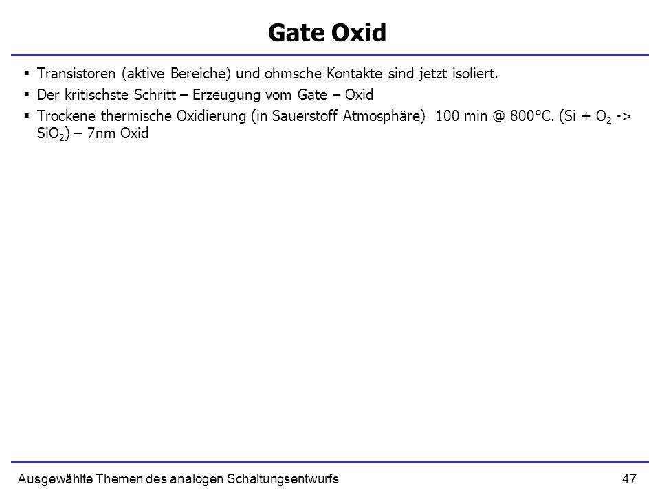 Gate OxidTransistoren (aktive Bereiche) und ohmsche Kontakte sind jetzt isoliert. Der kritischste Schritt – Erzeugung vom Gate – Oxid.