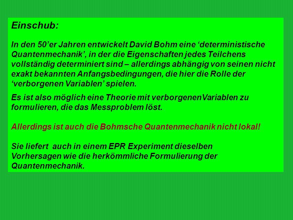 Einschub: In den 50'er Jahren entwickelt David Bohm eine 'deterministische.