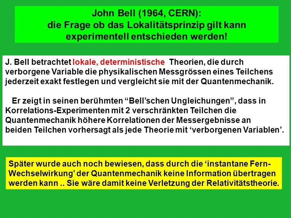 John Bell (1964, CERN): die Frage ob das Lokalitätsprinzip gilt kann experimentell entschieden werden!