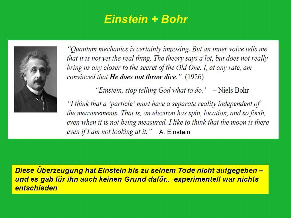 Einstein + Bohr A. Einstein. Diese Überzeugung hat Einstein bis zu seinem Tode nicht aufgegeben –