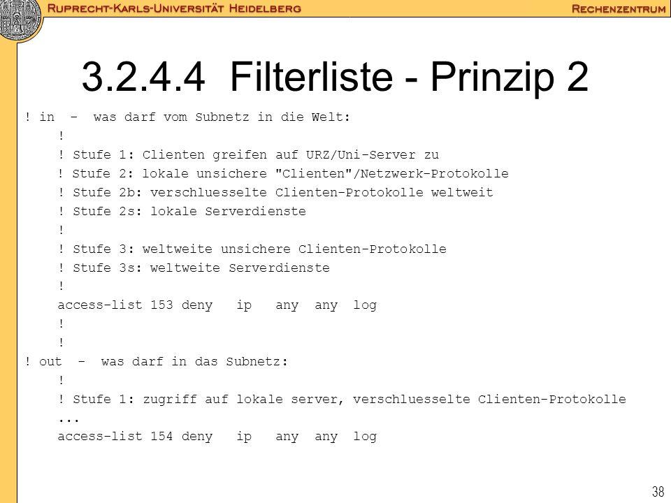3.2.4.4 Filterliste - Prinzip 2 ! in - was darf vom Subnetz in die Welt: ! ! Stufe 1: Clienten greifen auf URZ/Uni-Server zu.